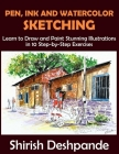 Pen, Ink and Watercolor Sketching: Learn to Draw and Paint Stunning Illustrations in 10 Step-by-Step Exercises Cover Image