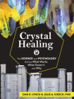 Crystal Healing: The Science and Psychology Behind What Works, What Doesn't, and Why Cover Image