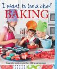 I Want to Be a Chef: Baking Cover Image