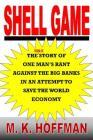 Shell Game: The Story of One Man's Rant Against the Big Banks in an Attempt to Save the World Economy Cover Image