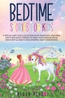 Bedtime Stories for Kids: A Special Fairy Tales Collection with Princesses, Unicorns and Their Magic Friends to Make Your Toddler Relax and Slee Cover Image