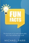 Fun Facts: The big book of fun and unbelievable facts that will blow your mind! Cover Image
