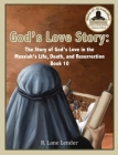 God's Love Story Book 10: The Story of God's Love In the Messiah's Life, Death, and Resurrection Cover Image