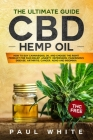 CBD Hemp Oil: The Ultimate GUIDE. HOW to BUY Cannabidiol Oil and CHOOSE the RIGHT PRODUCT for Pain Relief, Anxiety, Depression, Park Cover Image
