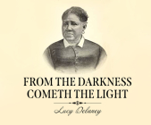 From the Darkness Cometh the Light: Or, Struggles for Freedom Cover Image