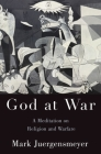 God at War: A Meditation on Religion and Warfare Cover Image