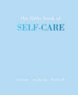 The Little Book of Self-Care: Restore - Recharge - Flourish Cover Image