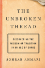 The Unbroken Thread: Discovering the Wisdom of Tradition in an Age of Chaos Cover Image