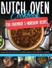 Dutch Oven Cookbook: 200 Foolproof 5-Ingredient Recipes. Quick and Easy One Pot Flavorful Meals for Everyday Cooking Cover Image