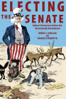 Electing the Senate: Indirect Democracy Before the Seventeenth Amendment (Princeton Studies in American Politics: Historical #146) Cover Image