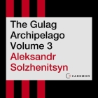 The Gulag Archipelago Volume 3 Lib/E: An Experiment in Literary Investigation Cover Image