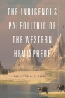 The Indigenous Paleolithic of the Western Hemisphere Cover Image