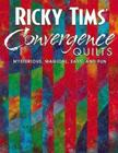 Ricky Tims' Convergence Quilts: Mysterious, Magical, Easy, and Fun Cover Image