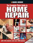 Black & Decker The Complete Photo Guide to Home Repair: with 350 Projects and 2000 Photos (Black & Decker Complete Photo Guide) Cover Image