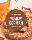 Ah! 175 Yummy German Recipes: Home Cooking Made Easy with Yummy German Cookbook! Cover Image