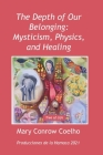 The Depth of Our Belonging: Mysticism, Physics and Healing Cover Image