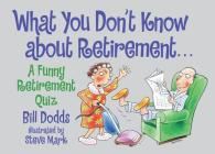 What You Don't Know About Retirement: A Funny Retirement Quiz Cover Image