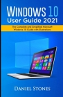 Windows 10 User Guide 2021: The Complete and Simplified Microsoft Windows 10 Guide With Illustrations Cover Image