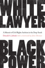 White Lawyer, Black Power: A Memoir of Civil Rights Activism in the Deep South Cover Image