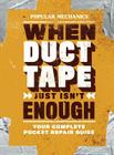 Popular Mechanics When Duct Tape Just Isn't Enough: Your Complete Pocket Repair Guide Cover Image