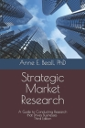 Strategic Market Research: A Guide to Conducting Research that Drives Businesses Cover Image
