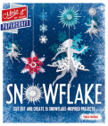 Snowflake: Cut Out and Create 15 Snowflake-Inspired Projects Cover Image