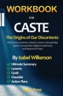 WORKBOOK for CASTE: The Origins of Our Discontents Introducing Brief History of Racism, Classism, Sexism, Homophobia, Ageism, Xenophobia, Cover Image