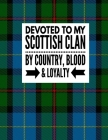 Devoted To My Scottish Clan By Country, Blood & Loyalty: Tartan Blue Green Plaid Notebook 100 Pages 8.5x11 Scottish Family Heritage Scotland Gifts Cover Image
