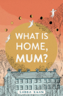 What Is Home, Mum? Cover Image