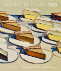 Wayne Thiebaud 100: Paintings, Prints, and Drawings Cover Image