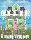 color at home coloring book 37 amazing coloring pages: An Adult Coloring Book with Inspirational Home Designs, Fun Room Ideas, and Beautifully Decorat Cover Image
