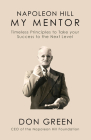 Napoleon Hill My Mentor: Timeless Principles to Take Your Success to The Next Level Cover Image