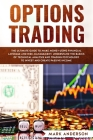 Options Trading: The Ultimate Guide to Make Money Using Financial Leverage and Risk Management. Understand the Basics of Technical Anal Cover Image