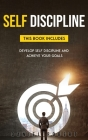 Self Discipline: This Book Includes: Develop Self-Discipline and Achieve Your Goals Cover Image