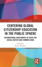 Centering Global Citizenship Education in the Public Sphere: International Enactments of GCED for Social Justice and Common Good (Critical Global Citizenship Education) Cover Image