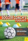 The Soccer Coach's Toolkit: More Than 250 Activities to Inspire and Challenge Players Cover Image