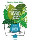 Cómo despertar el amor de una planta: Cultiva un espacio verde en tu hogar y en tu corazón Cover Image