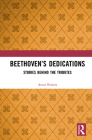 Beethoven's Dedications: Stories Behind the Tributes Cover Image
