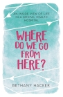 Where Do We Go From Here?: An Inside View of Life in a Mental Health Hospital Cover Image
