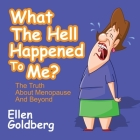 What the Hell Happened to Me? Lib/E: The Truth about Menopause and Beyond Cover Image