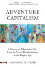 Adventure Capitalism: A History of Libertarian Exit, from the Era of Decolonization to the Digital Age (Spectre) Cover Image