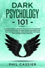 Dark Psychology 101: An Expert Guide to Discover the Secrets of Manipulation, Emotional Influence, Reading People, Hypnotism, Covert Manipu Cover Image