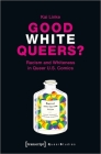 Good White Queers?: Racism and Whiteness in Queer U.S. Comics (Queer Studies) Cover Image