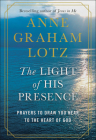 The Light of His Presence: Prayers to Draw You Near to the Heart of God Cover Image