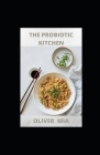 The Probiotic Kitchen: Recipes for Prebiotic Foods Cover Image