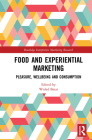 Food and Experiential Marketing: Pleasure, Wellbeing and Consumption (Routledge Interpretive Marketing Research) Cover Image