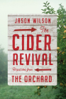 The Cider Revival: Dispatches from the Orchard Cover Image