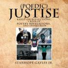 (Poedic) Justise: Based on Reflections, a Book of Poetry Revelations, and Inspiration Cover Image