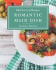 Oh Dear! 365 Romantic Main Dish Recipes: Everything You Need in One Romantic Main Dish Cookbook! Cover Image