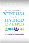 Transitioning to Virtual and Hybrid Events: How to Create, Adapt, and Market an Engaging Online Experience Cover Image
